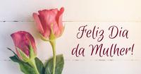 08 de Março - Dia Internacional da Mulher.